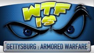► WTF Is... - Gettysburg : Armored Warfare ?