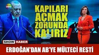 Erdoğan'dan AB'ye mülteci resti