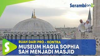 Buah Dari Pro - Kontra, Museum Hagia Sophia Sah Menjadi Masjid