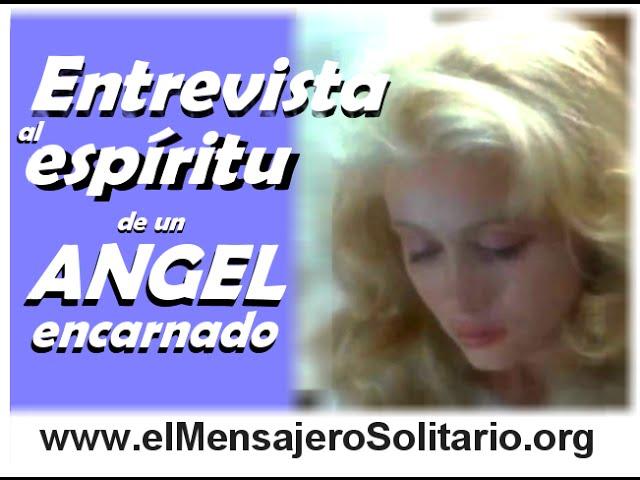Entrevista al espiritu de un angel encarnado |El Mensajero Solitario.org