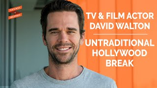 Actor David Walton's Unique Break into The Industry untraditional