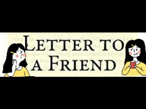 Write a lettet to your friend informing her that you would be