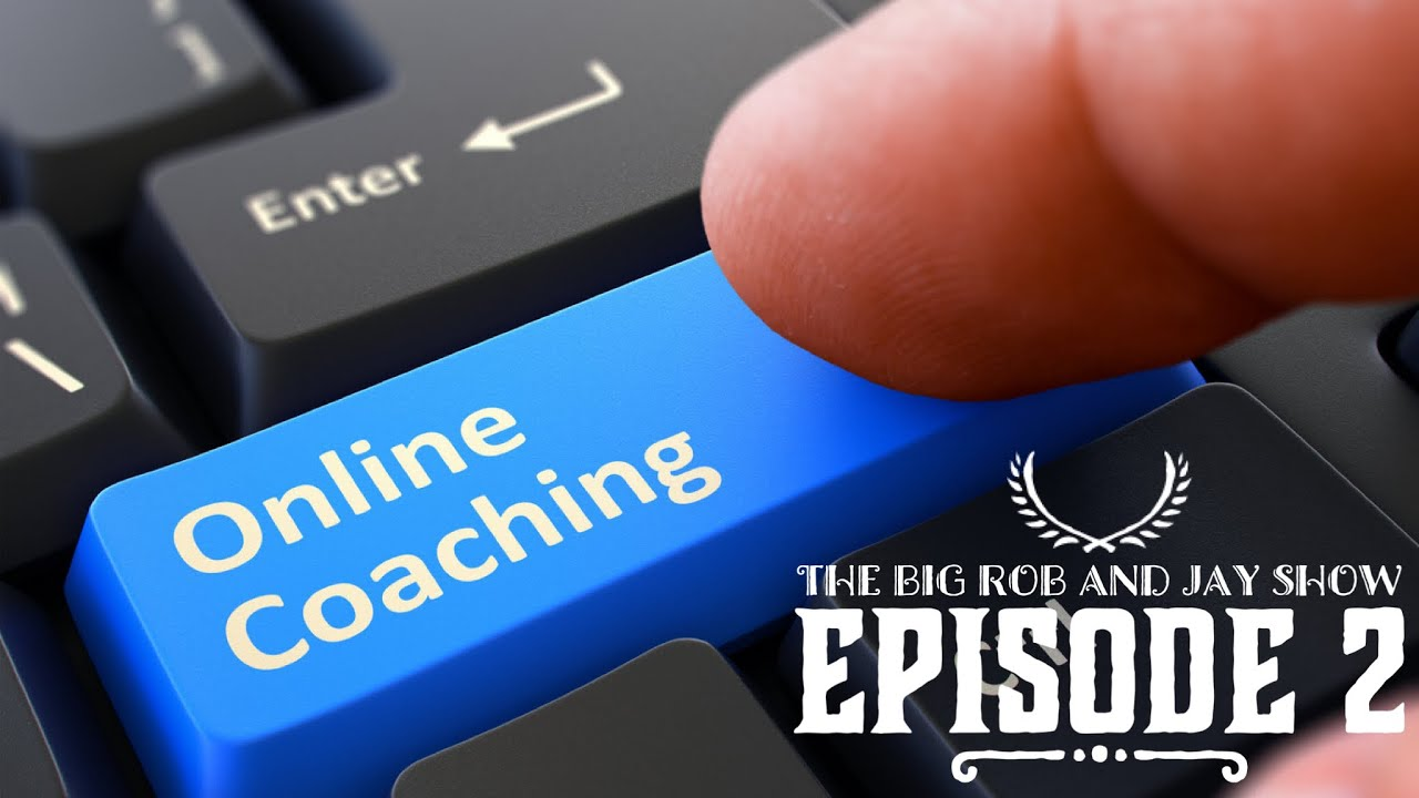 THE BIG ROB AND JAY SHOW   ONLINE COACHES   REAL LIFE TALK   EPISODE 2