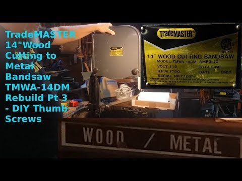"TradeMASTER 14"" Wood Cutting to Metal Bandsaw TMWA-14DM Rebuild Pt3 - DIY Thumb Screws"