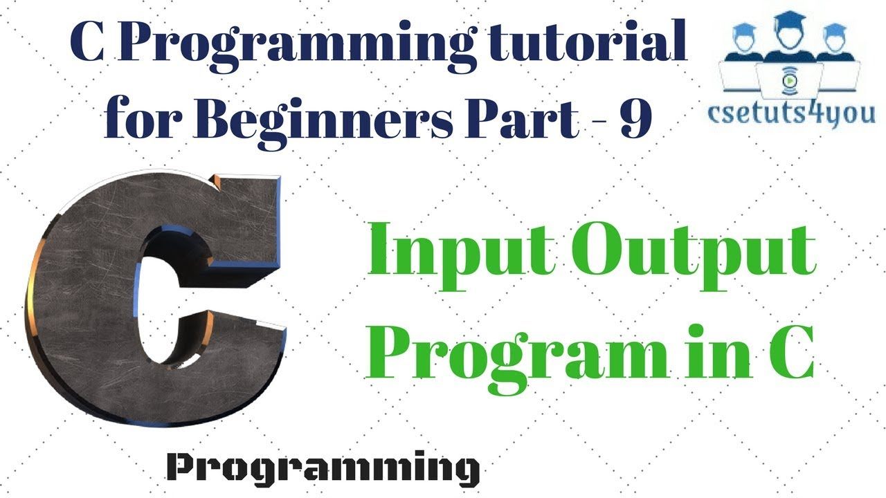Programming tutorial for Beginners Part 9 Input /Output Program in C ...