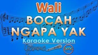 Wali - Bocah Ngapa Yak (Karaoke) | GMusic