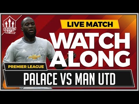 Crystal Palace vs Manchester United LIVE Stream Watchalong