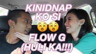 KINIDNAP KO SI FLOW G!!! (HULI KA!!!) 😵