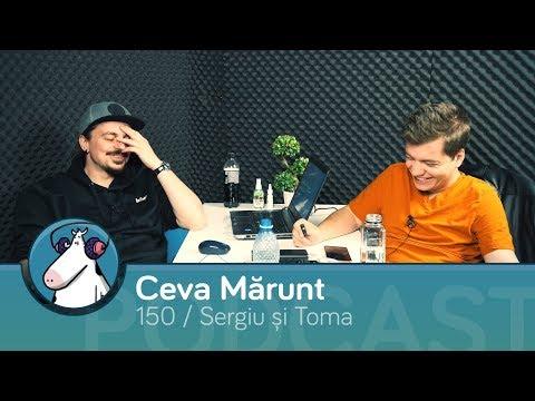 Episodul 150 - Podcast Ceva Mărunt   cu Toma și Sergiu