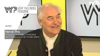 VYP – Avec Hervé This, Physico-chimiste, inventeur de la gastronomie moléculaire