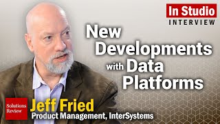 New Data Platform Developments   A @SolutionsReview Interview With InterSystems