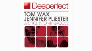 Tom Wax & Jennifer Pliester - Are You Into My Groove (Original Mix) [Deeperfect]