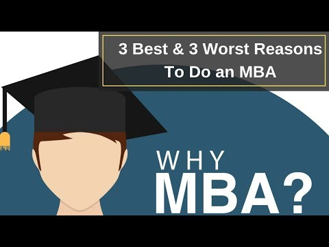 3 Best & 3 Worst Reasons To Do An MBA