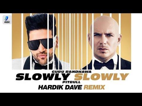 Slowly Slowly (Remix) | Hardik Dave | Guru Randhawa Ft. Pitbull