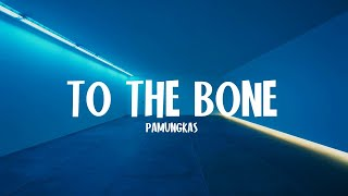 TO THE BONE - PAMUNGKAS [LYRICS]