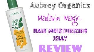 Aubrey Organics, Mandarin Magic Moisturising Jelly / Review