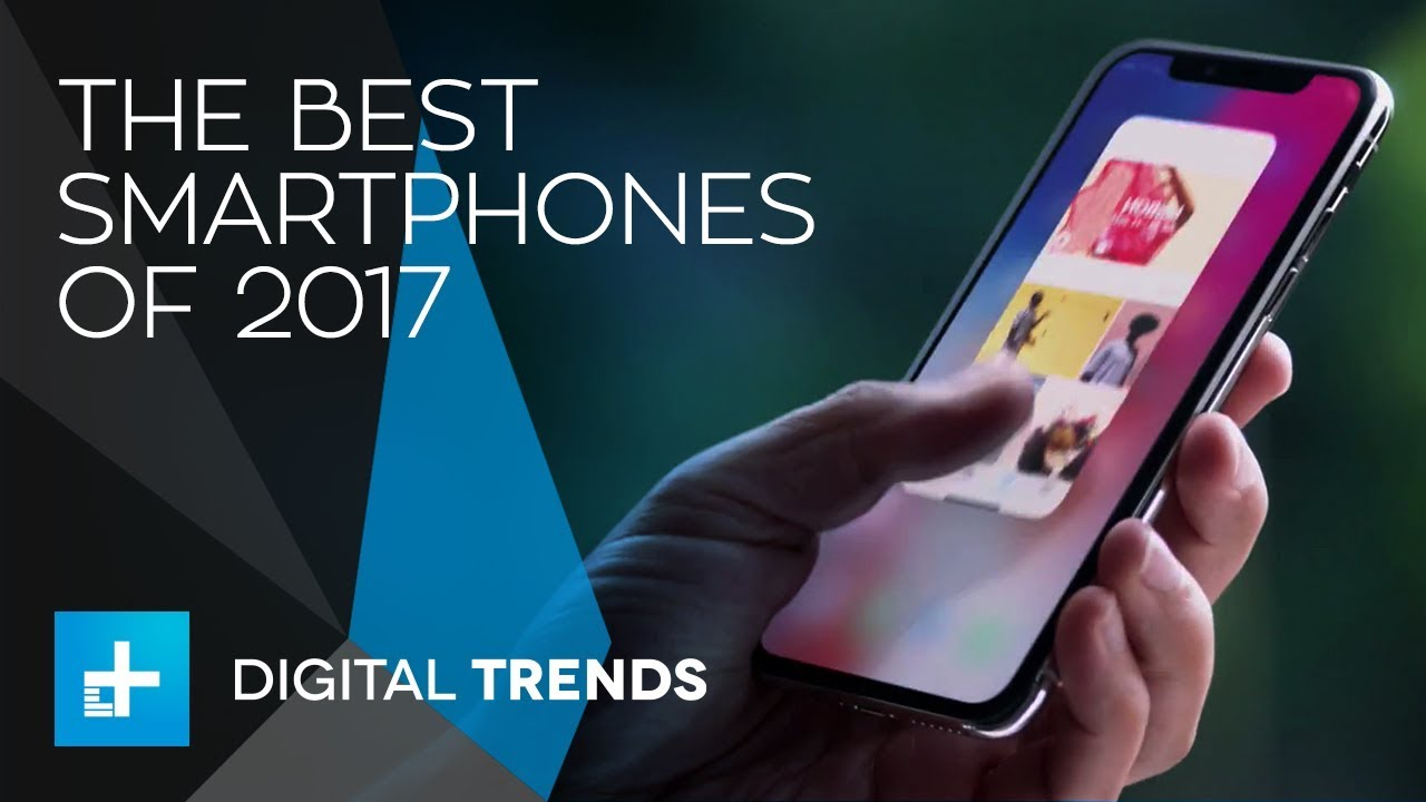 The Best Smartphones Of 2017