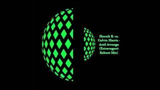 Henrik B. vs. Calvin Harris - Acid Awooga (Extravagant Reboot Mix)