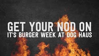 Get Your Nod On: Burger Week At Dog Haus | Dog Haus