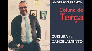 Cultura do  Cancelamento  - Coluna de Terça com Anderson França