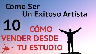 ¡CÓMO VENDER TU OBRA DESDE TU ESTUDIO! #10 del curso Cómo ser un exitoso artista