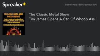 Tim James Opens A Can Of Whoop Ass!