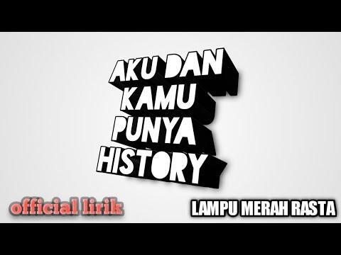 LAMPU MERAH RASTA  AKU & KAMU PUNYA HISTORY (lirik) ((OFFICIAL AUDIO)