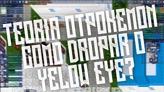 TEORIA OTPOKEMON - COMO DROPAR O YELLOW EYE ?