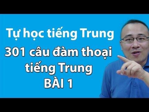 [Tự học tiếng Trung ]  - 301 câu đàm thoại tiếng trung Bài 1
