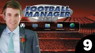 Football Manager 2008 | Episode 9 - I Messed Up