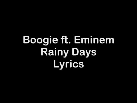 Boogie ft Eminem – Rainy Days [Lyrics]