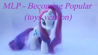 MLP - Becoming Popular (toys version).