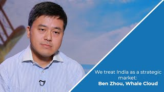 We treat India as a strategic market: Ben Zhou, Whale Cloud