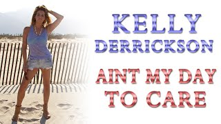 Kelly Derrickson - Aint My Day to Care (Free MP3 Download)