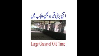 Too large grave of one old times person in Punjab Pakistan