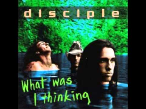 Disciple What was I thinking Full album