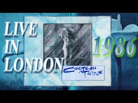 Cocteau Twins- London 1986 Remastered w/ Slideshow