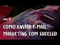 Como enviar e-mail marketing de sucesso   eduK.com.br curso online