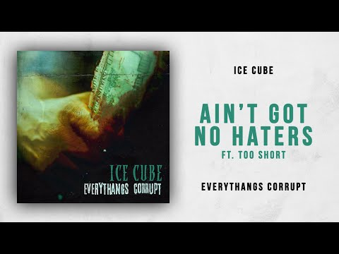 Ice Cube - Ain't Got No Haters Ft. Too $hort (Everythangs Corrupt) Mp3