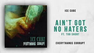 Скачать Ice Cube Ain T Got No Haters Ft Too Hort Everythangs Corrupt
