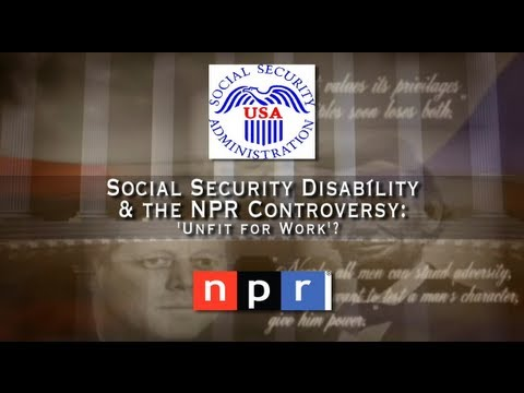 Social Security Disability & the NPR Controversy: 'Unfit for Work'?