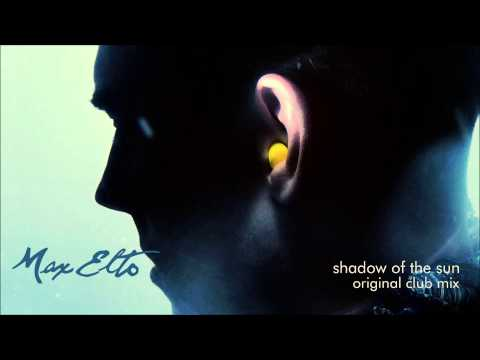 Max Elto-  Shadow of the Sun (Original Club Mix)