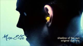 Max Elto-  Shadow of the Sun (Original Club Mix)