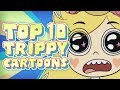 Top 10 TRIPPY/PSYCHEDELIC Moments in Cartoons