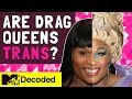 Are Drag Queens Trans? | Decoded