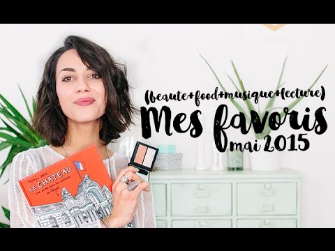 Mai 15/ Mes favoris (beauté/musique/lecture/food...)