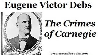 "EUGENE V. DEBS: ""The Crimes of Carnegie"" (FAMOUS SPEECH) - FULL Audio Book 