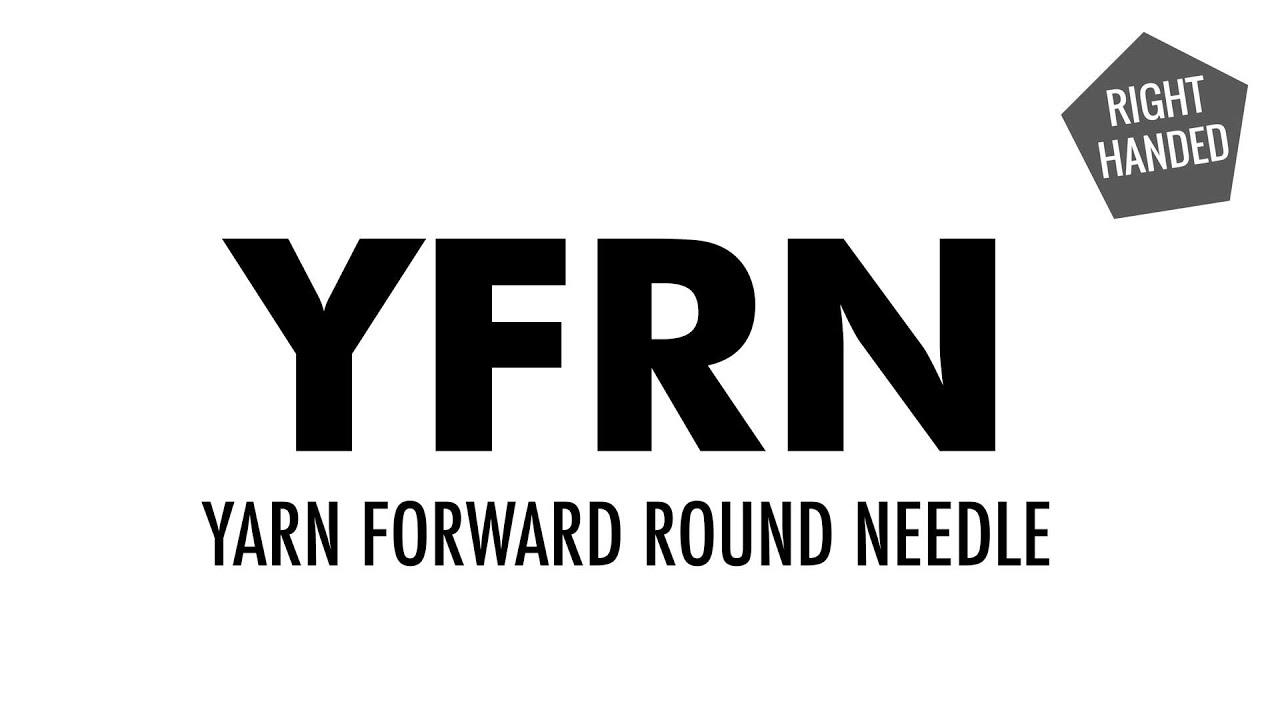 The Yarn Forward Round Needle YFRN Knitting Technique Right Handed