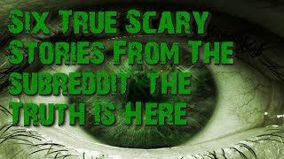 "Six True Scary Stories From The Subreddit ""The Truth Is Here"""