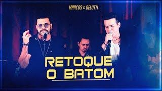 Marcos & Belutti - Retoque O Batom (Presente)